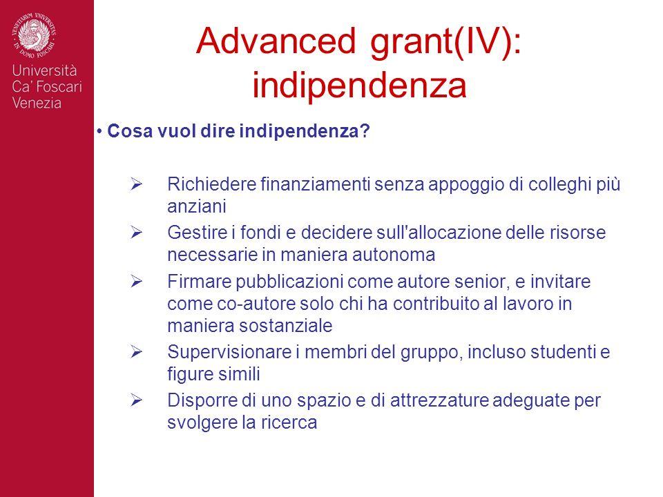 Advanced grant(IV): indipendenza Cosa vuol dire indipendenza? Richiedere finanziamenti senza appoggio di colleghi più anziani Gestire i fondi e decide