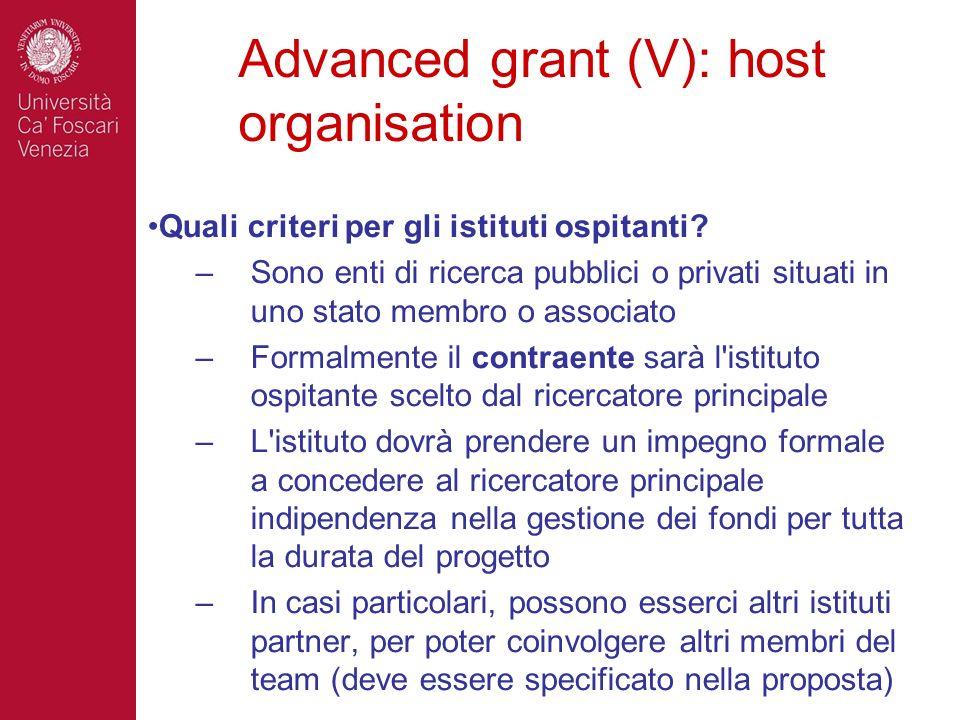 Advanced grant (V): host organisation Quali criteri per gli istituti ospitanti? –Sono enti di ricerca pubblici o privati situati in uno stato membro o