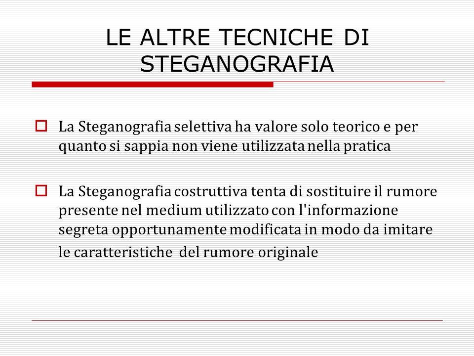 La Steganografia selettiva ha valore solo teorico e per quanto si sappia non viene utilizzata nella pratica La Steganografia costruttiva tenta di sost