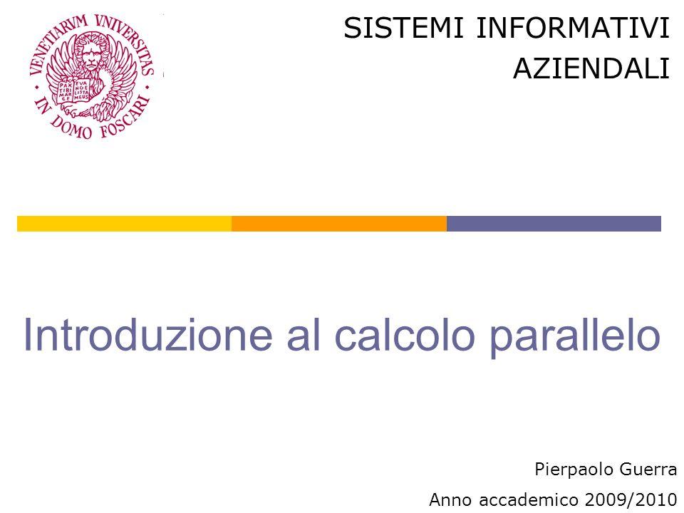 Introduzione al calcolo parallelo SISTEMI INFORMATIVI AZIENDALI Pierpaolo Guerra Anno accademico 2009/2010
