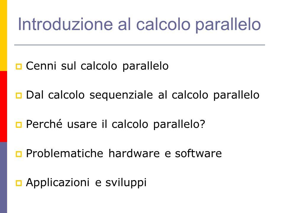 Introduzione al calcolo parallelo Cenni sul calcolo parallelo Dal calcolo sequenziale al calcolo parallelo Perché usare il calcolo parallelo? Problema