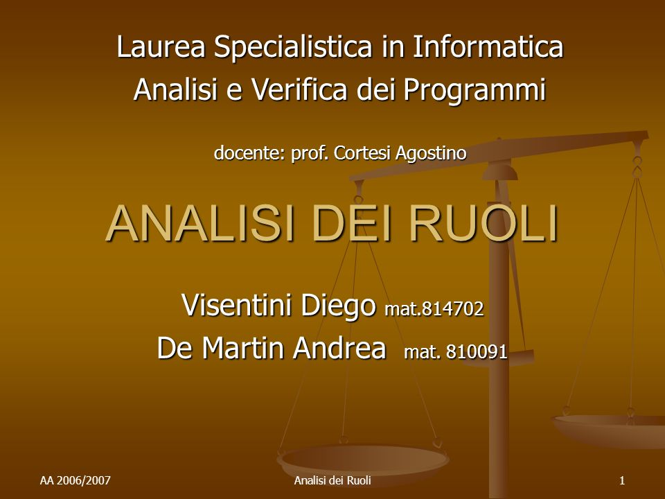 AA 2006/2007Analisi dei Ruoli1 ANALISI DEI RUOLI Visentini Diego mat.814702 De Martin Andrea mat.