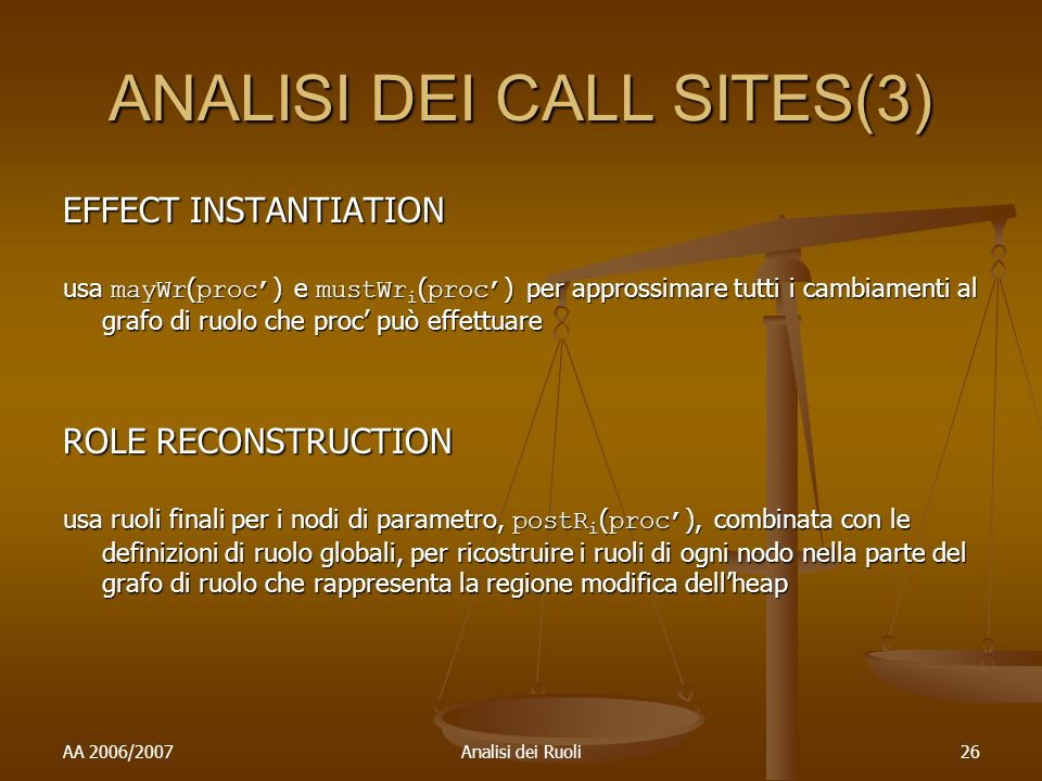 AA 2006/2007Analisi dei Ruoli26 ANALISI DEI CALL SITES(3) EFFECT INSTANTIATION usa mayWr ( proc ) e mustWr i ( proc ) per approssimare tutti i cambiam