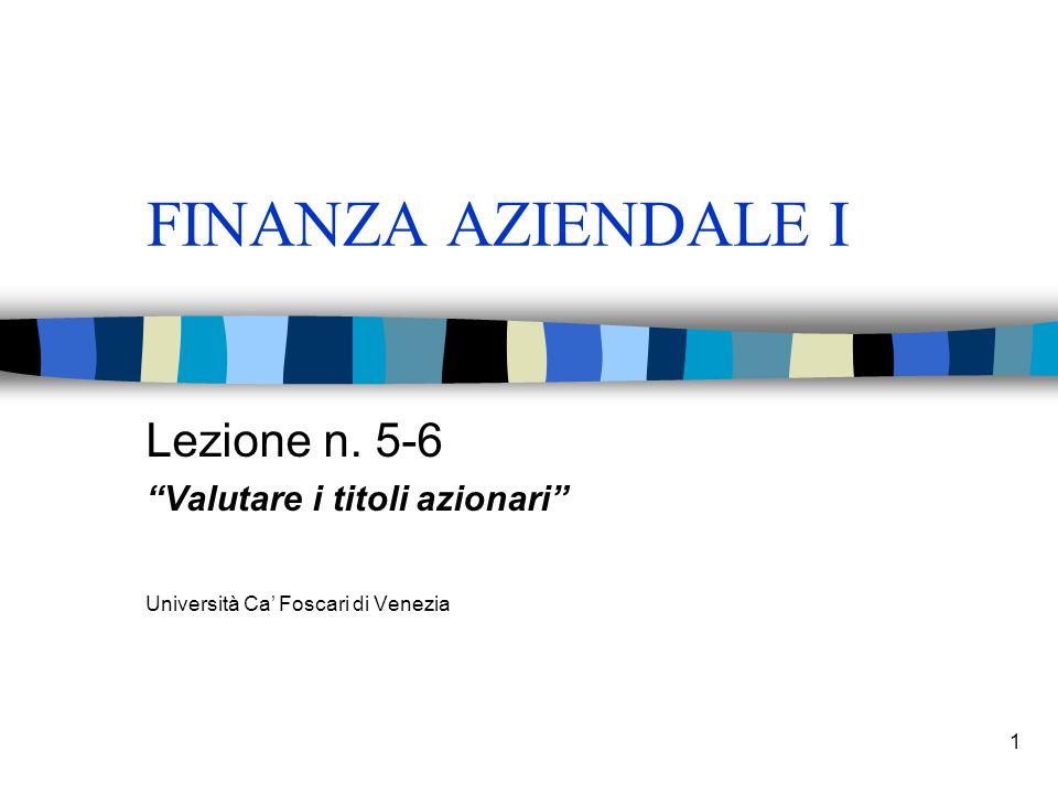 1 FINANZA AZIENDALE I Lezione n. 5-6 Valutare i titoli azionari Università Ca Foscari di Venezia
