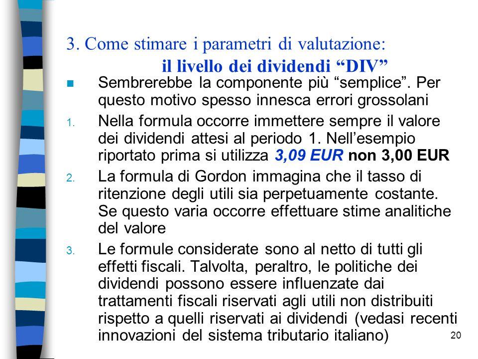 20 3. Come stimare i parametri di valutazione: il livello dei dividendi DIV n Sembrerebbe la componente più semplice. Per questo motivo spesso innesca