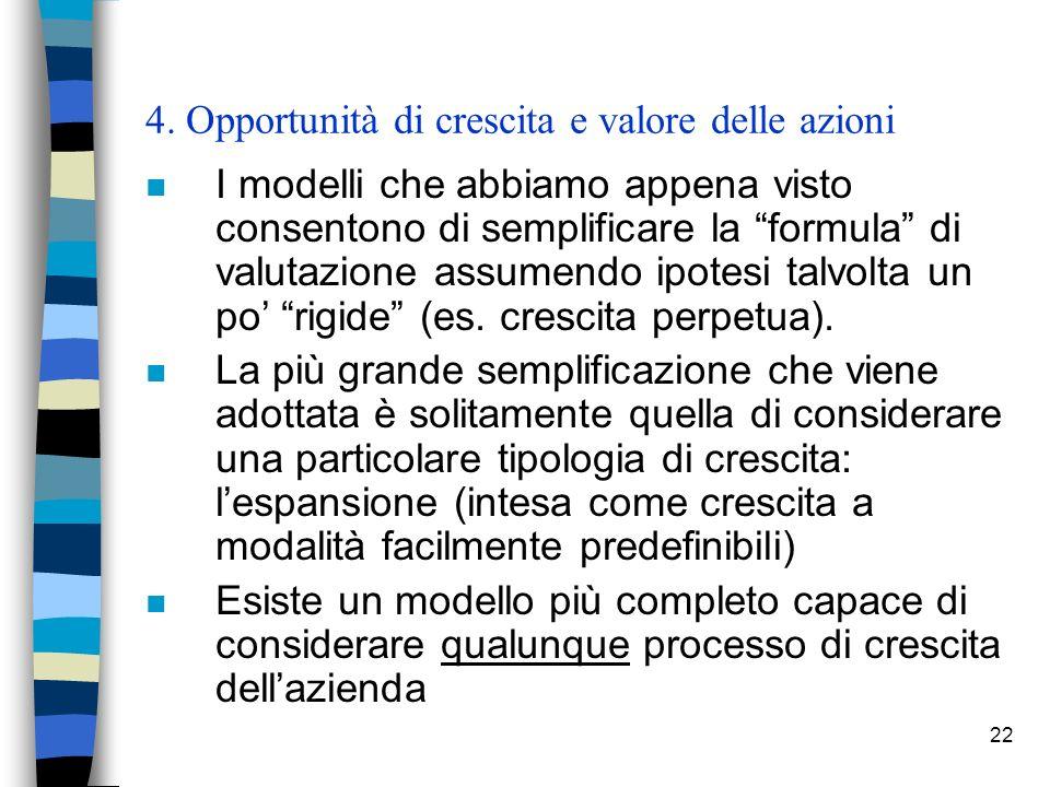 22 4. Opportunità di crescita e valore delle azioni n I modelli che abbiamo appena visto consentono di semplificare la formula di valutazione assumend
