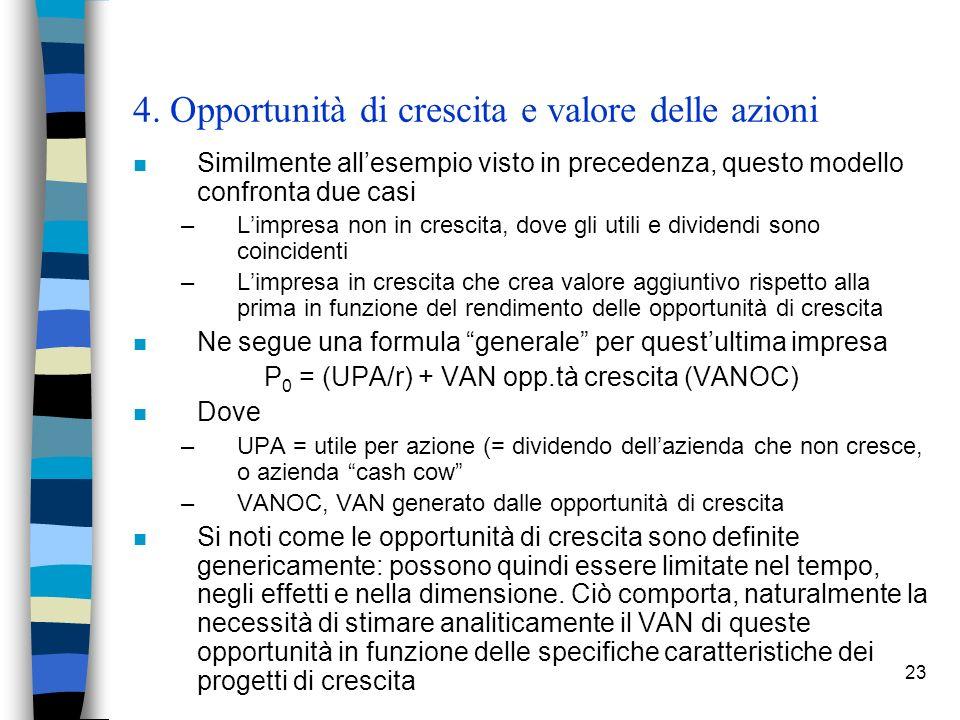 23 4. Opportunità di crescita e valore delle azioni n Similmente allesempio visto in precedenza, questo modello confronta due casi –Limpresa non in cr