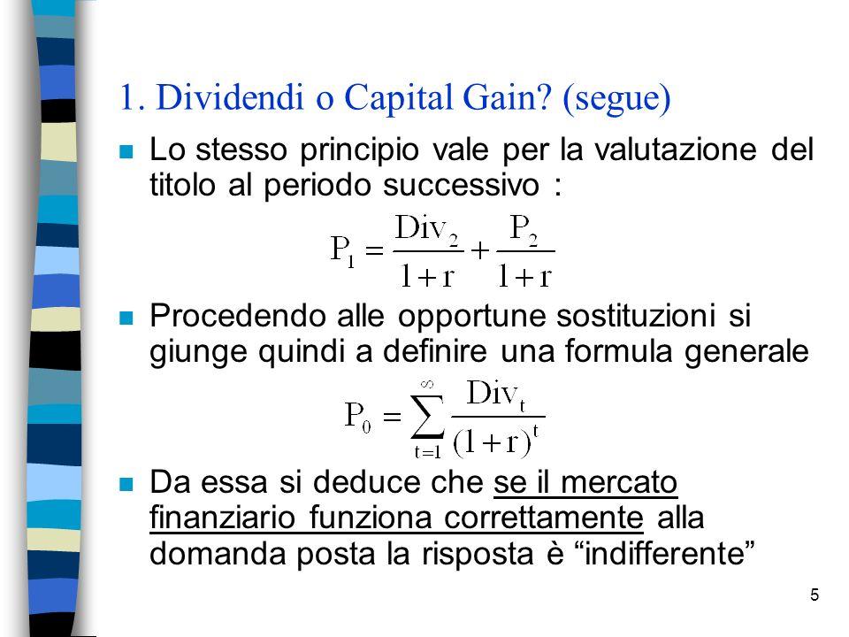 5 1. Dividendi o Capital Gain? (segue) n Lo stesso principio vale per la valutazione del titolo al periodo successivo : n Procedendo alle opportune so