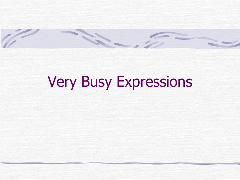 Very Busy Expressions