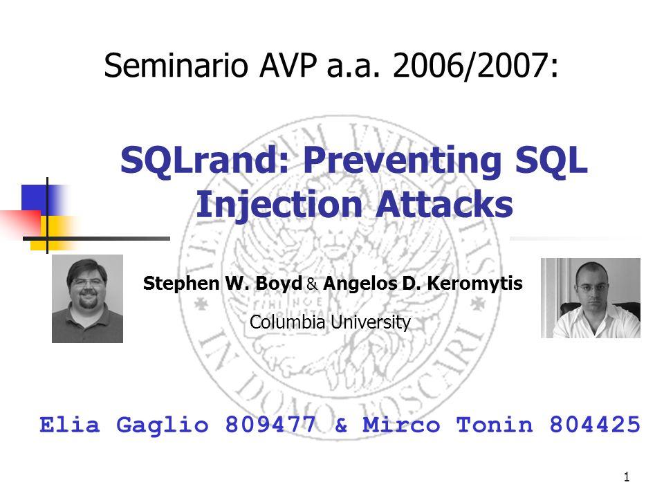 1 SQLrand: Preventing SQL Injection Attacks Stephen W. Boyd & Angelos D. Keromytis Columbia University Elia Gaglio 809477 & Mirco Tonin 804425 Seminar