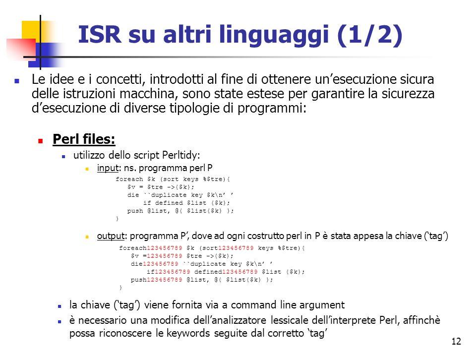 12 ISR su altri linguaggi (1/2) Le idee e i concetti, introdotti al fine di ottenere unesecuzione sicura delle istruzioni macchina, sono state estese