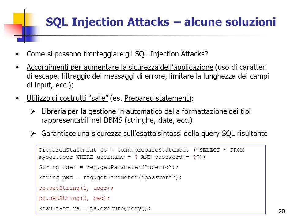 20 SQL Injection Attacks – alcune soluzioni Come si possono fronteggiare gli SQL Injection Attacks? Accorgimenti per aumentare la sicurezza dellapplic