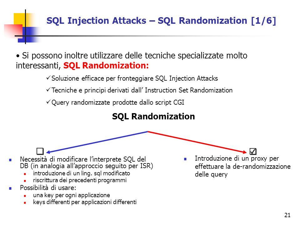 21 SQL Injection Attacks – SQL Randomization [1/6] Si possono inoltre utilizzare delle tecniche specializzate molto interessanti, SQL Randomization: S