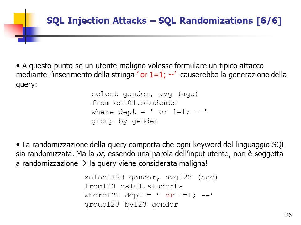 26 SQL Injection Attacks – SQL Randomizations [6/6] A questo punto se un utente maligno volesse formulare un tipico attacco mediante linserimento dell