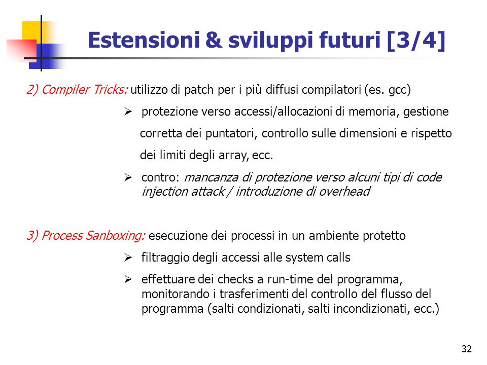 32 Estensioni & sviluppi futuri [3/4] 2) Compiler Tricks: utilizzo di patch per i più diffusi compilatori (es. gcc) protezione verso accessi/allocazio