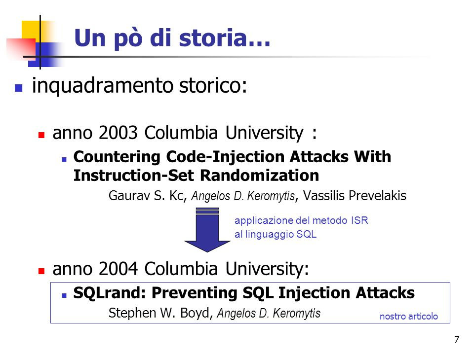 7 Un pò di storia… inquadramento storico: anno 2003 Columbia University : Countering Code-Injection Attacks With Instruction-Set Randomization Gaurav