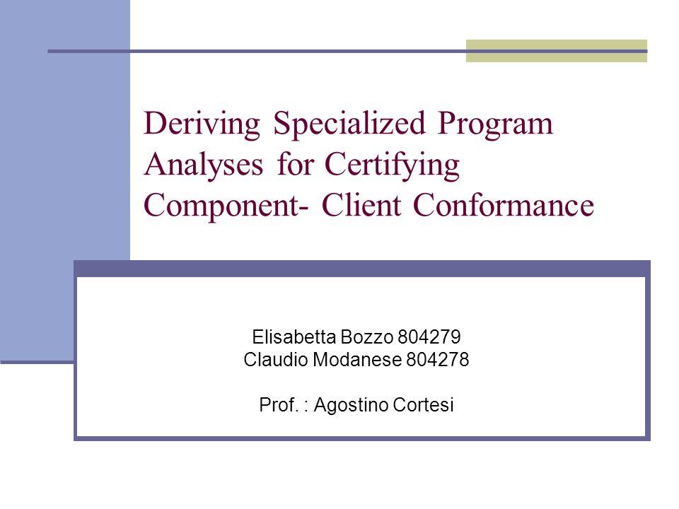 Elisabetta Bozzo, Claudio Modanese12 Staged Certification Problema: unanalizzatore generico utilizza unastrazione basata su proprietà che non sono collegate ai vincoli di conformità della componente.