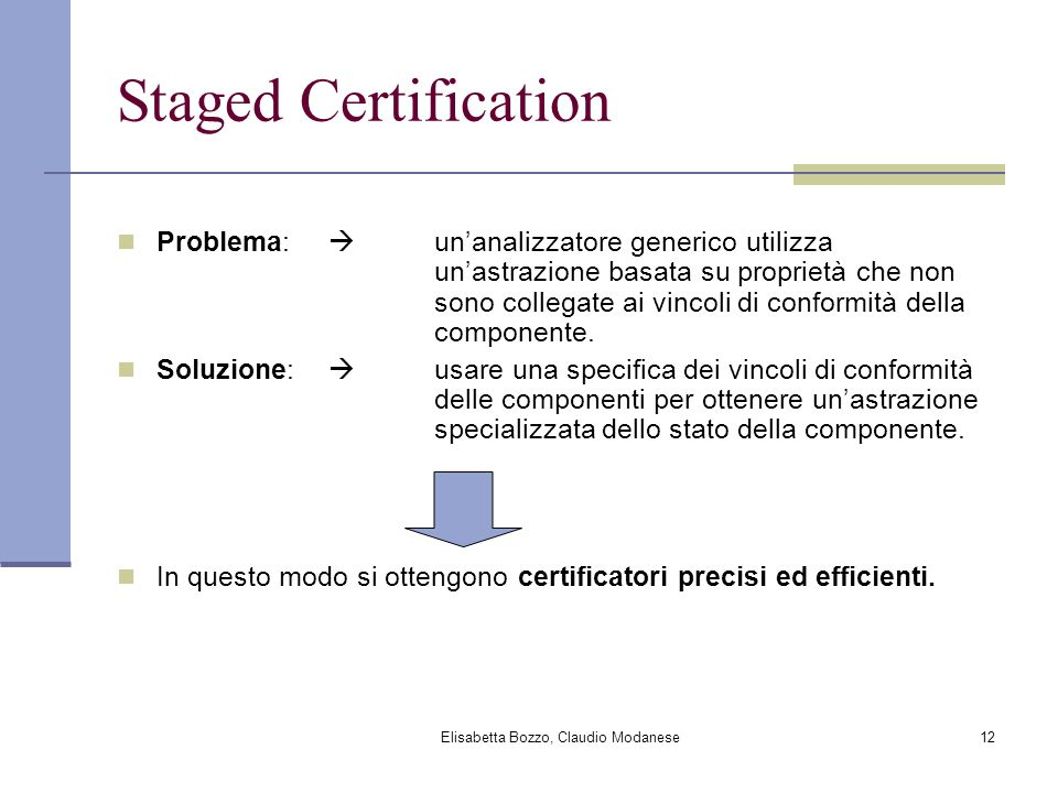 Elisabetta Bozzo, Claudio Modanese12 Staged Certification Problema: unanalizzatore generico utilizza unastrazione basata su proprietà che non sono col