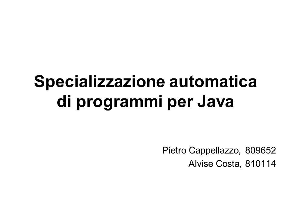 Specializzazione automatica di programmi per Java Pietro Cappellazzo, 809652 Alvise Costa, 810114