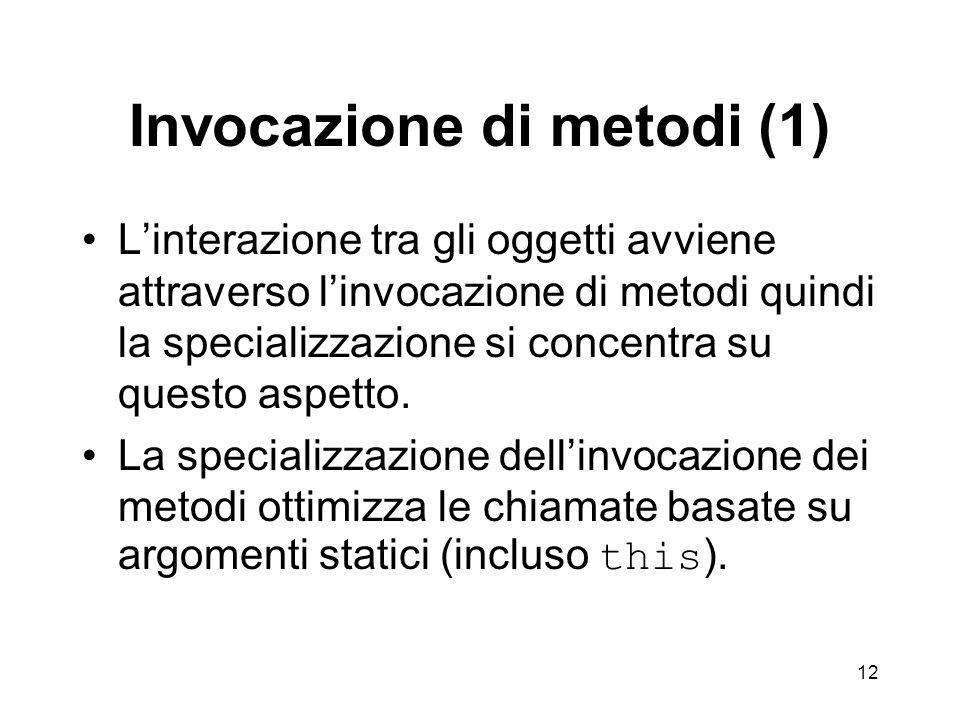 12 Invocazione di metodi (1) Linterazione tra gli oggetti avviene attraverso linvocazione di metodi quindi la specializzazione si concentra su questo aspetto.