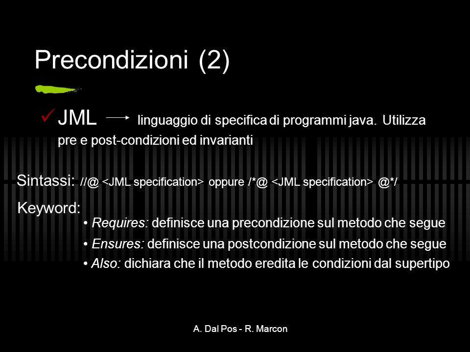 A. Dal Pos - R. Marcon Precondizioni (2) JML linguaggio di specifica di programmi java.