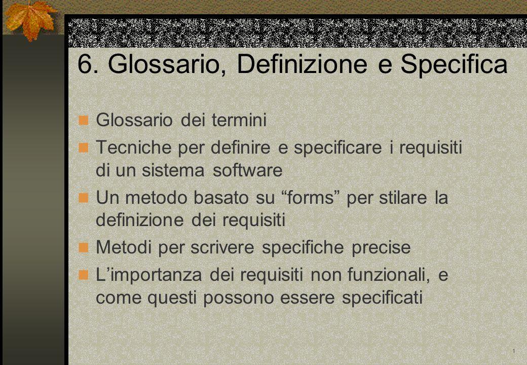 1 6. Glossario, Definizione e Specifica Glossario dei termini Tecniche per definire e specificare i requisiti di un sistema software Un metodo basato