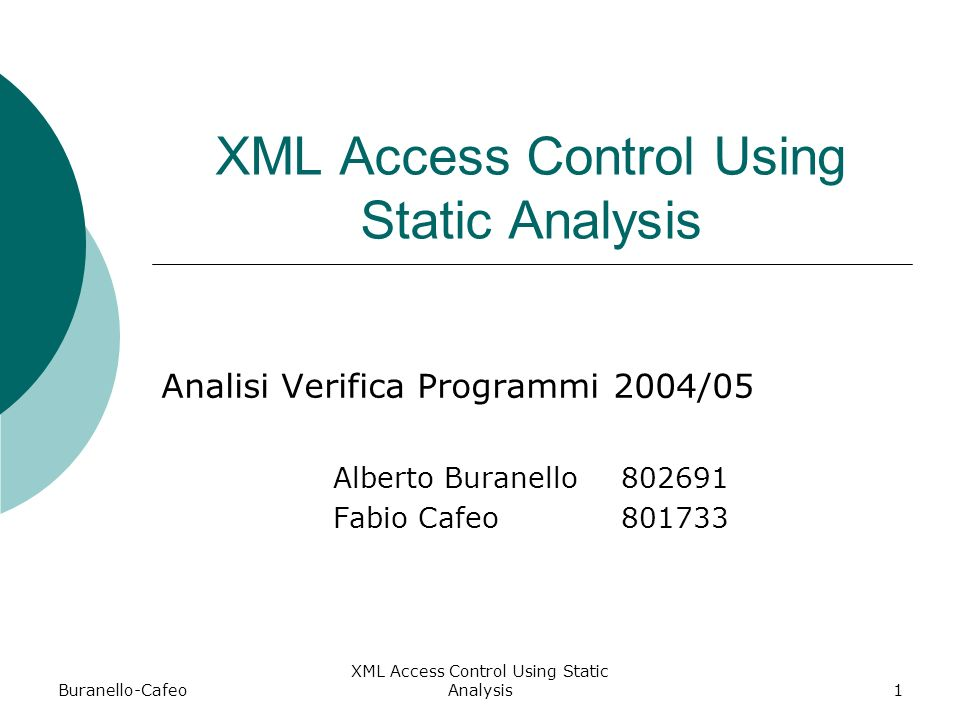 Buranello-Cafeo XML Access Control Using Static Analysis1 Analisi Verifica Programmi 2004/05 Alberto Buranello 802691 Fabio Cafeo801733