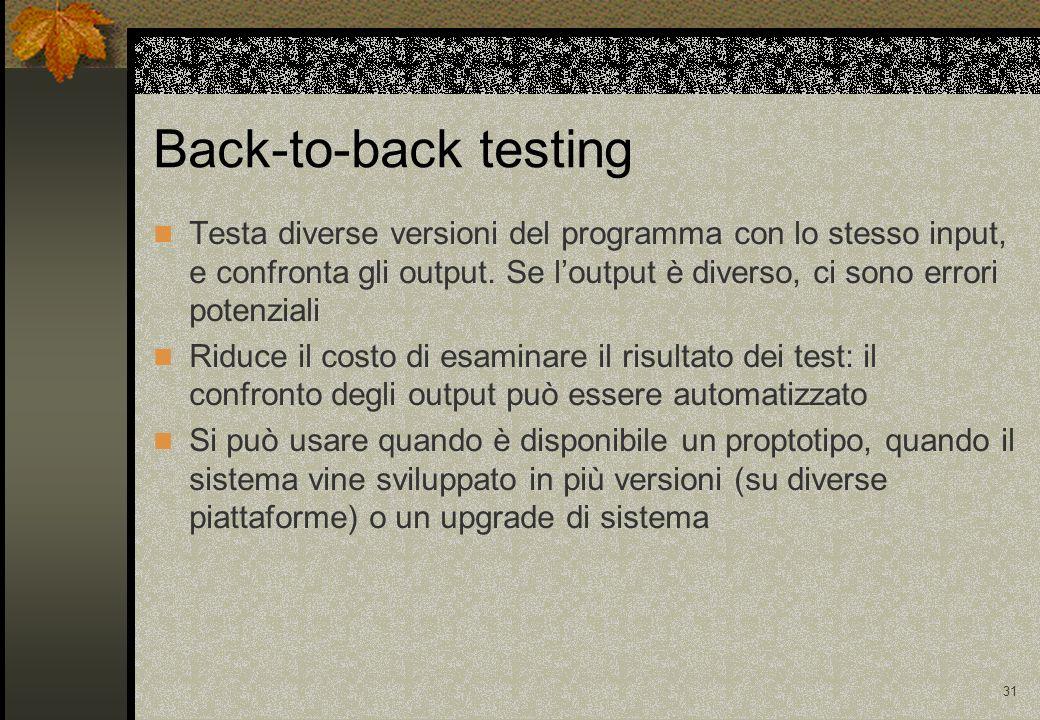 31 Back-to-back testing Testa diverse versioni del programma con lo stesso input, e confronta gli output.