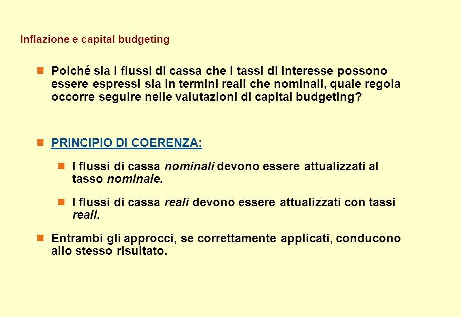Inflazione e capital budgeting Poiché sia i flussi di cassa che i tassi di interesse possono essere espressi sia in termini reali che nominali, quale