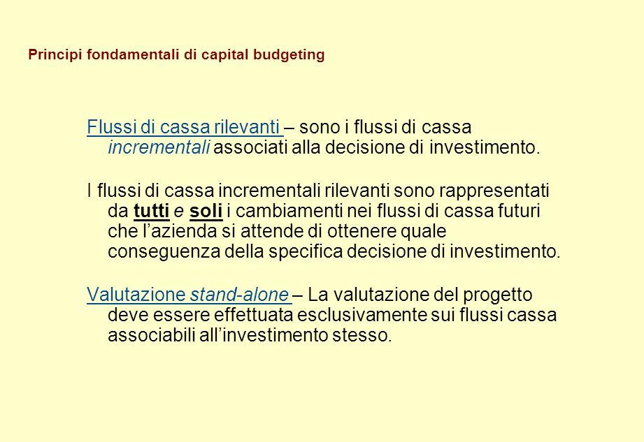Principi fondamentali di capital budgeting Flussi di cassa rilevanti – sono i flussi di cassa incrementali associati alla decisione di investimento. I