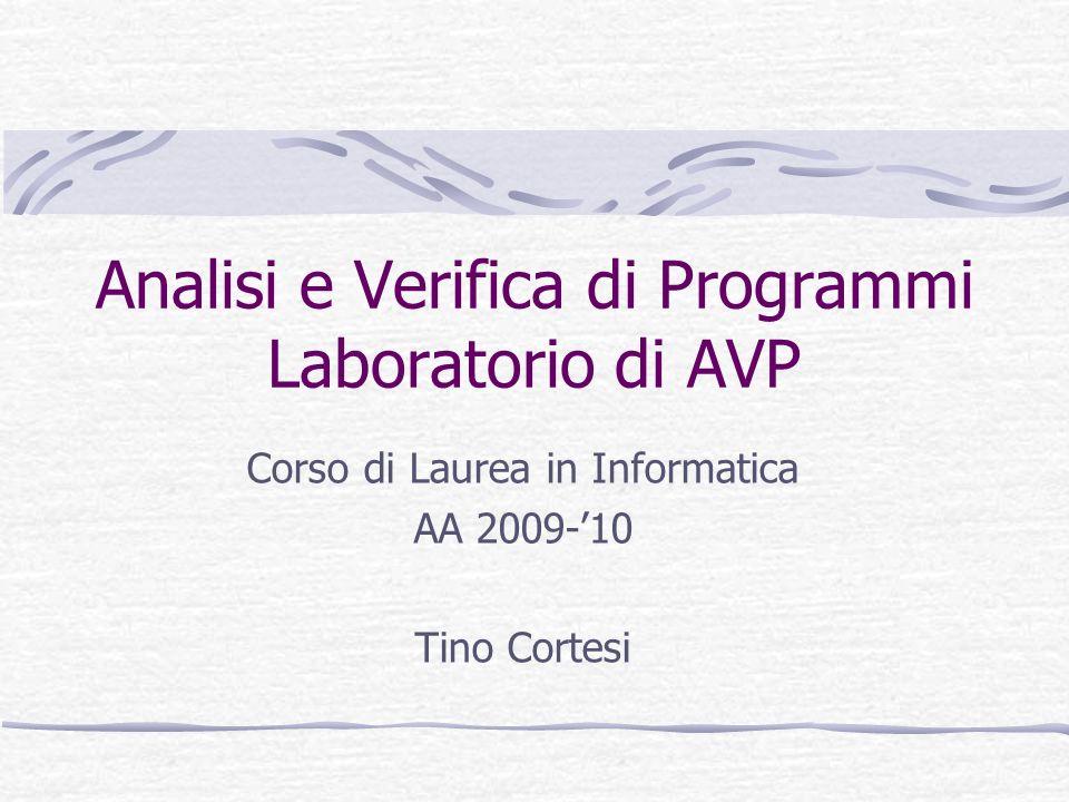Analisi e Verifica di Programmi Laboratorio di AVP Corso di Laurea in Informatica AA 2009-10 Tino Cortesi