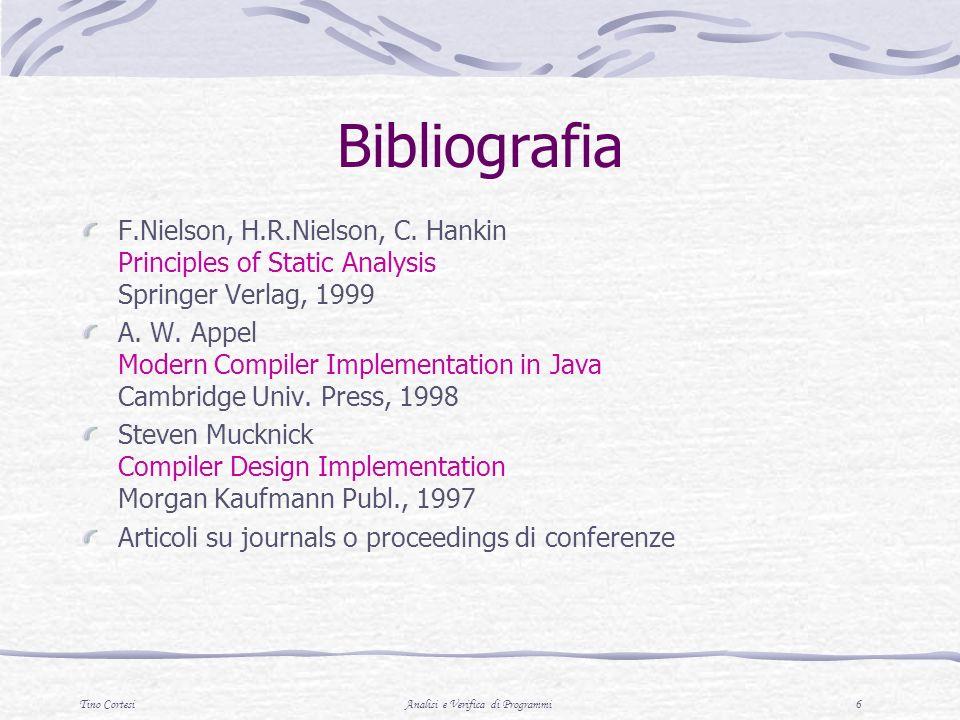 Tino CortesiAnalisi e Verifica di Programmi 6 Bibliografia F.Nielson, H.R.Nielson, C.