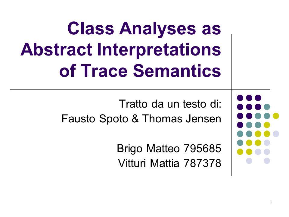 22 Trace semantic [1] Sia T un insieme di sequenze non vuote di computazioni, dove σ rappresenta ciascuna traccia.