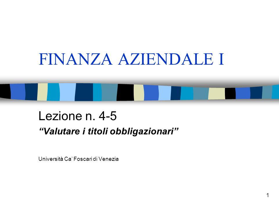 1 FINANZA AZIENDALE I Lezione n. 4-5 Valutare i titoli obbligazionari Università Ca Foscari di Venezia