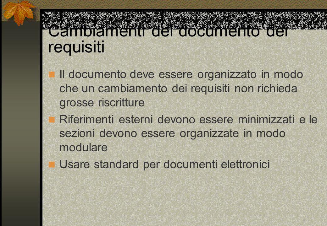 Cambiamenti del documento dei requisiti Il documento deve essere organizzato in modo che un cambiamento dei requisiti non richieda grosse riscritture