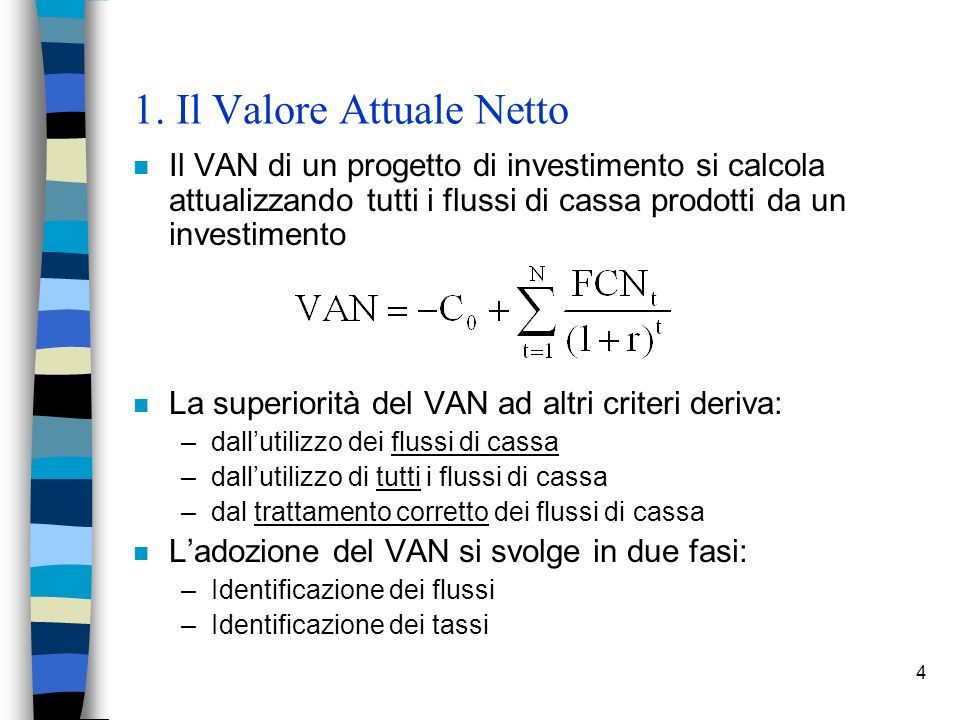 4 1. Il Valore Attuale Netto n Il VAN di un progetto di investimento si calcola attualizzando tutti i flussi di cassa prodotti da un investimento n La