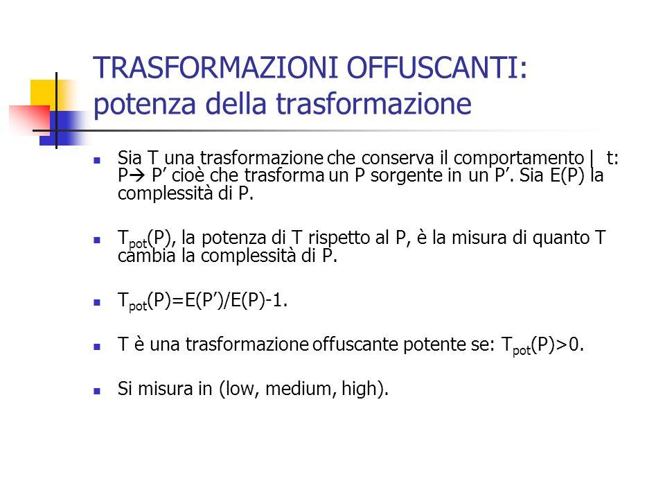 TRASFORMAZIONI OFFUSCANTI: potenza della trasformazione Sia T una trasformazione che conserva il comportamento | t: P P cioè che trasforma un P sorgente in un P.
