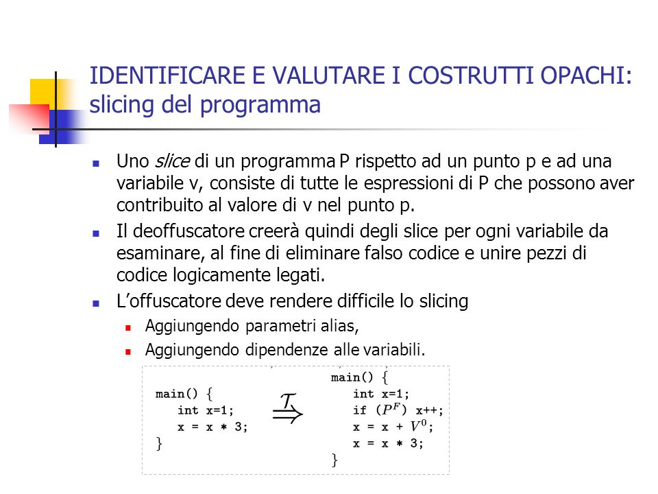 IDENTIFICARE E VALUTARE I COSTRUTTI OPACHI: slicing del programma Uno slice di un programma P rispetto ad un punto p e ad una variabile v, consiste di tutte le espressioni di P che possono aver contribuito al valore di v nel punto p.