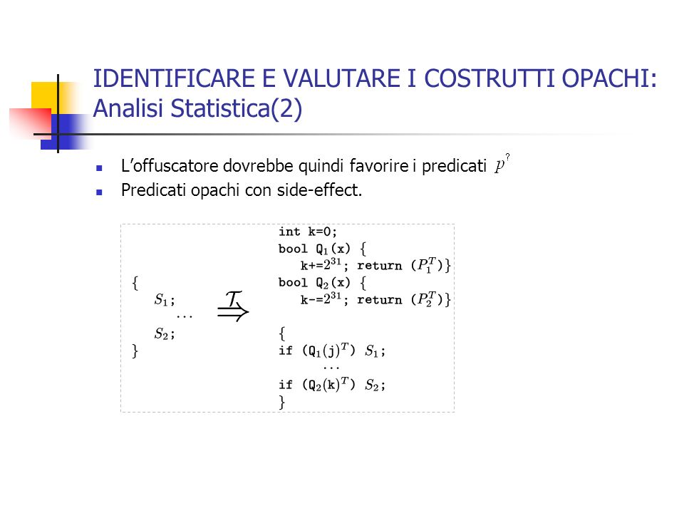 IDENTIFICARE E VALUTARE I COSTRUTTI OPACHI: Analisi Statistica(2) Loffuscatore dovrebbe quindi favorire i predicati Predicati opachi con side-effect.