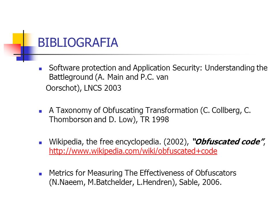BIBLIOGRAFIA Software protection and Application Security: Understanding the Battleground (A. Main and P.C. van Oorschot), LNCS 2003 A Taxonomy of Obf