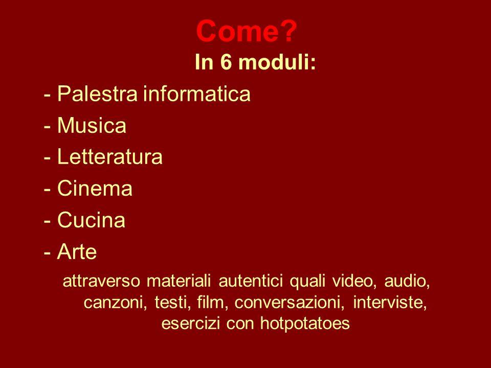 Come? In 6 moduli: - Palestra informatica - Musica - Letteratura - Cinema - Cucina - Arte attraverso materiali autentici quali video, audio, canzoni,