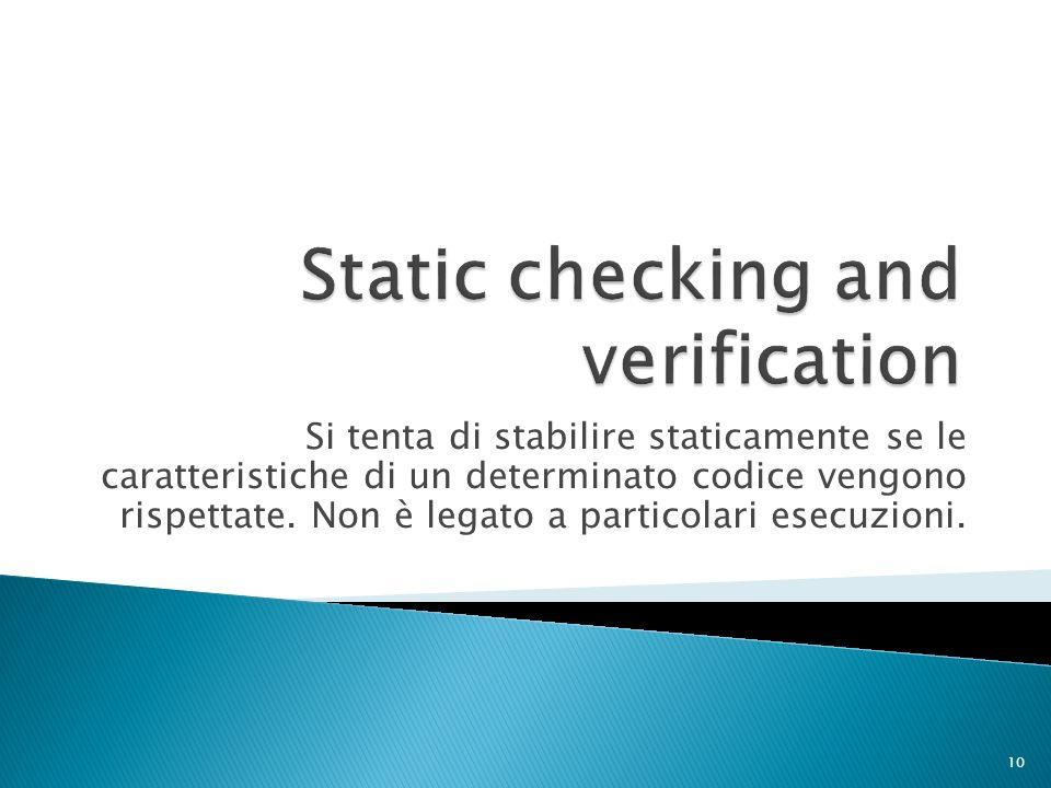 Si tenta di stabilire staticamente se le caratteristiche di un determinato codice vengono rispettate.