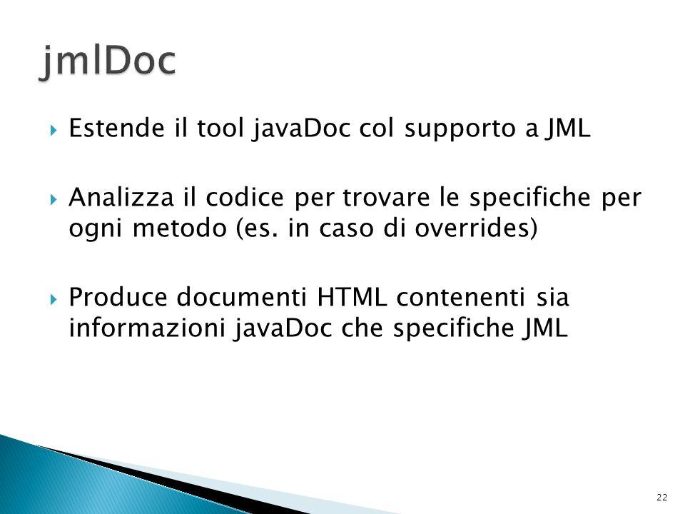 Estende il tool javaDoc col supporto a JML Analizza il codice per trovare le specifiche per ogni metodo (es.
