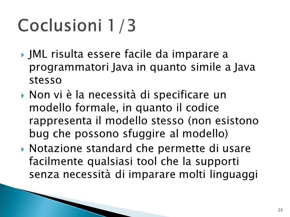 JML risulta essere facile da imparare a programmatori Java in quanto simile a Java stesso Non vi è la necessità di specificare un modello formale, in quanto il codice rappresenta il modello stesso (non esistono bug che possono sfuggire al modello) Notazione standard che permette di usare facilmente qualsiasi tool che la supporti senza necessità di imparare molti linguaggi 23