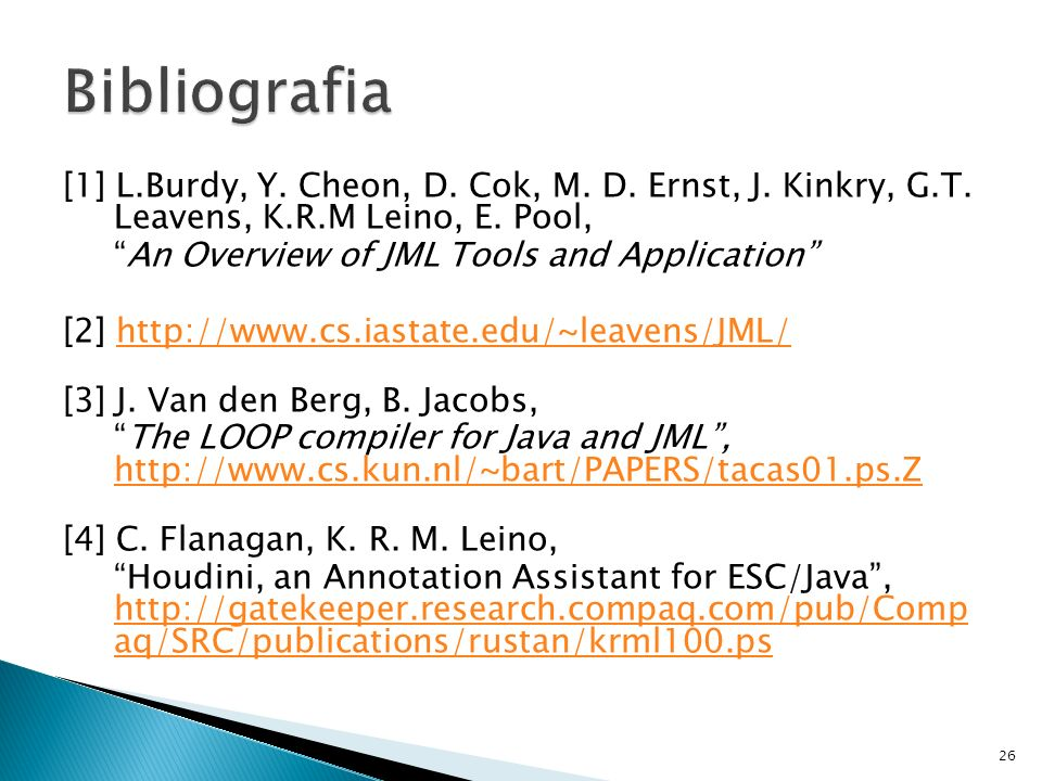 [1] L.Burdy, Y. Cheon, D. Cok, M. D. Ernst, J. Kinkry, G.T. Leavens, K.R.M Leino, E. Pool, An Overview of JML Tools and Application [2] http://www.cs.