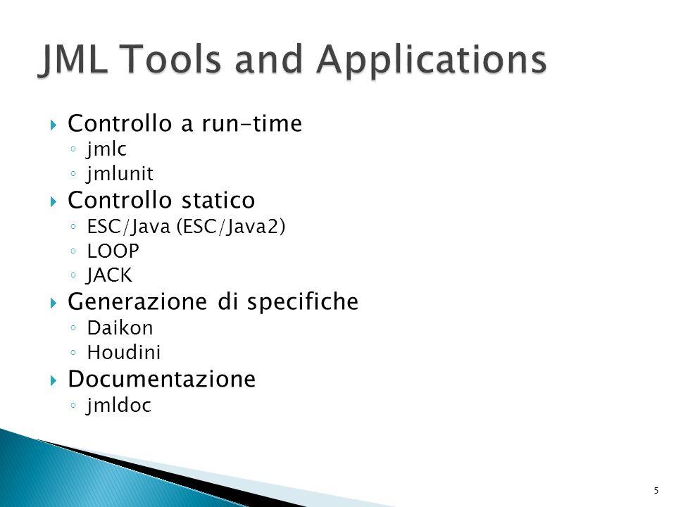 Controllo a run-time jmlc jmlunit Controllo statico ESC/Java (ESC/Java2) LOOP JACK Generazione di specifiche Daikon Houdini Documentazione jmldoc 5