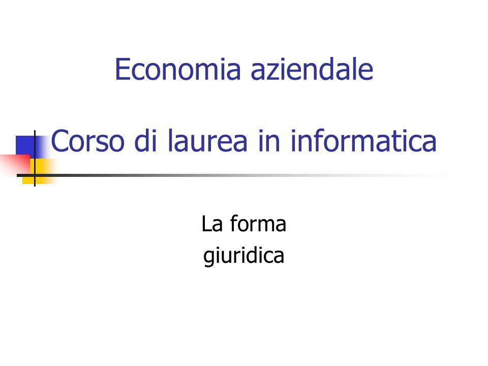 Economia aziendale Corso di laurea in informatica La forma giuridica