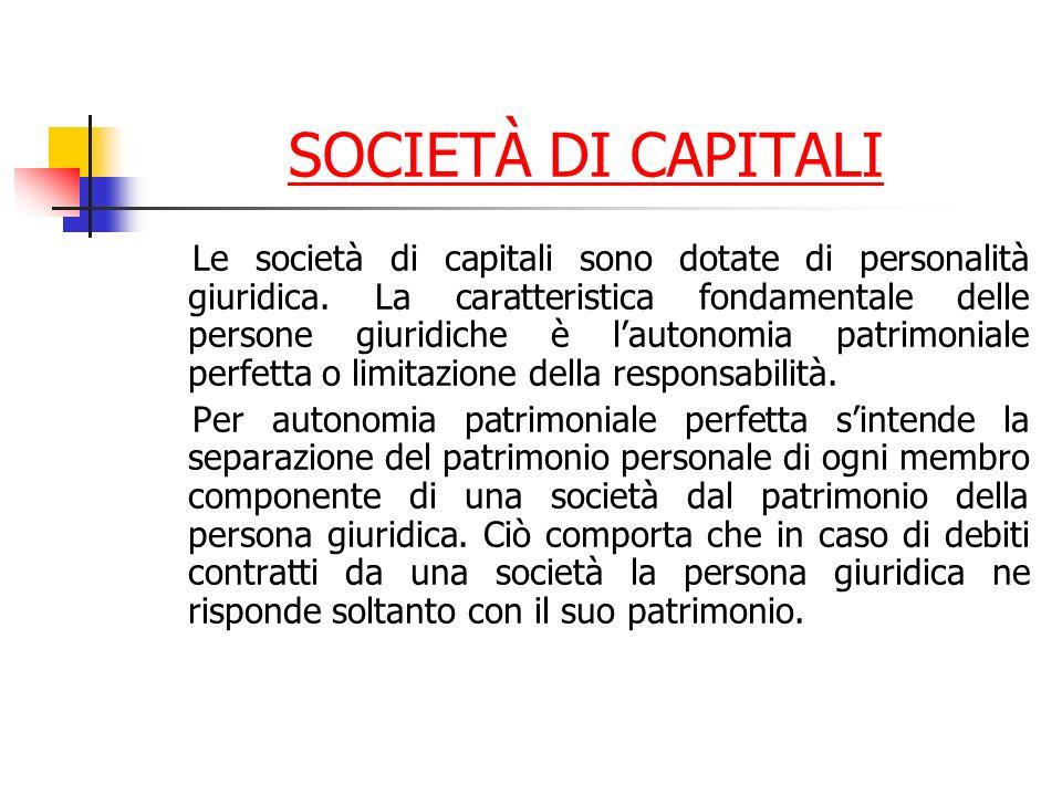 SOCIETÀ DI CAPITALI Le società di capitali sono dotate di personalità giuridica.