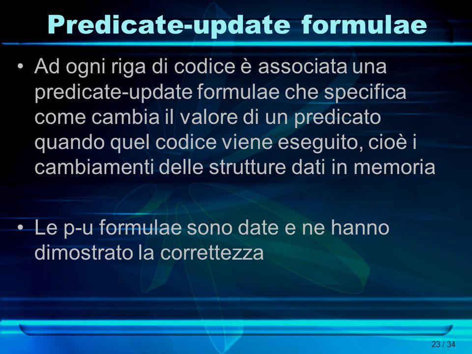 23 / 34 Predicate-update formulae Ad ogni riga di codice è associata una predicate-update formulae che specifica come cambia il valore di un predicato