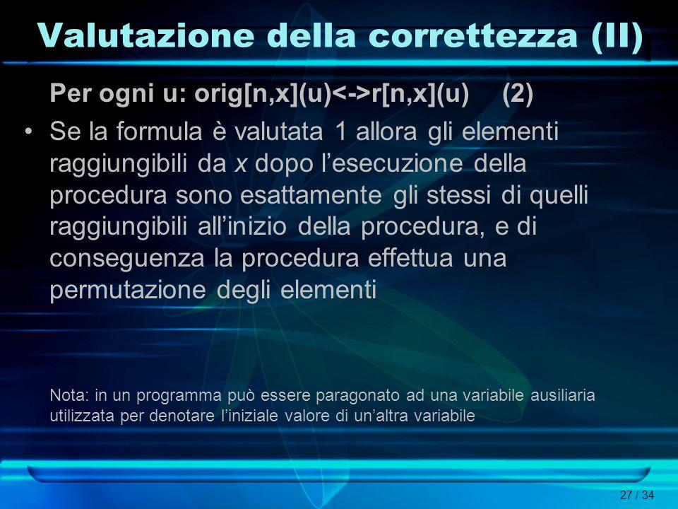 27 / 34 Valutazione della correttezza (II) Per ogni u: orig[n,x](u) r[n,x](u) (2) Se la formula è valutata 1 allora gli elementi raggiungibili da x do